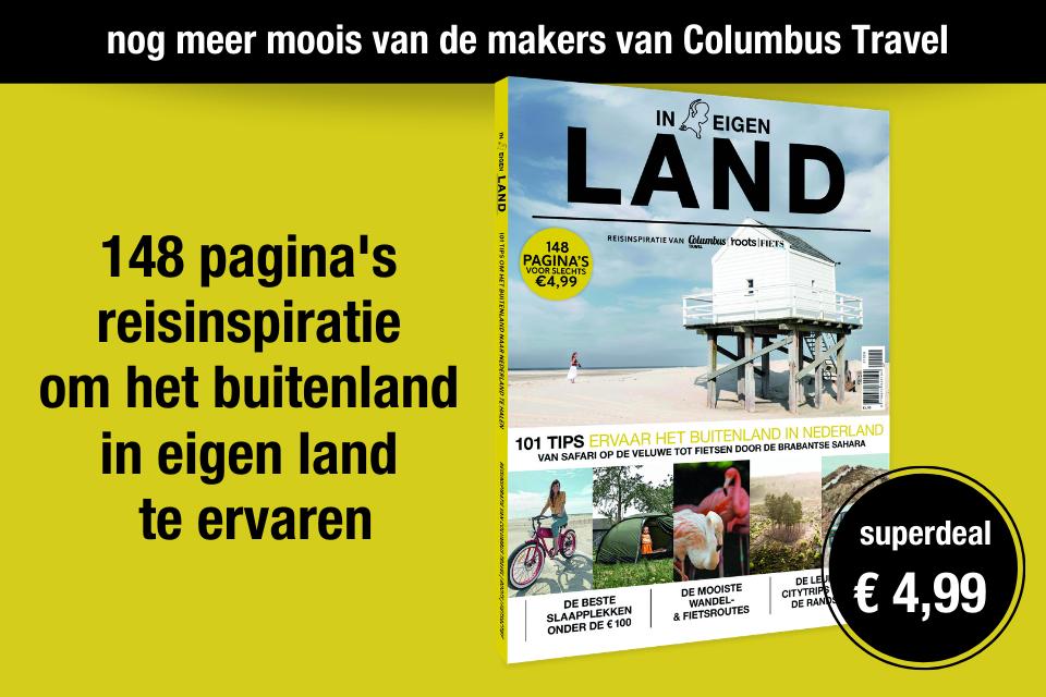 In Eigen Land, onze speciale editie over de bijzonderste reizen van Nederland